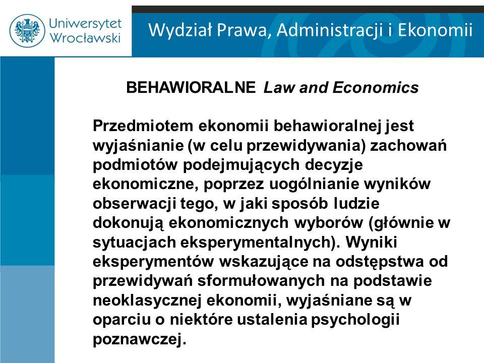 Wydział Prawa, Administracji i Ekonomii BEHAWIORALNE Law and Economics Przedmiotem ekonomii behawioralnej jest wyjaśnianie (w celu przewidywania) zach