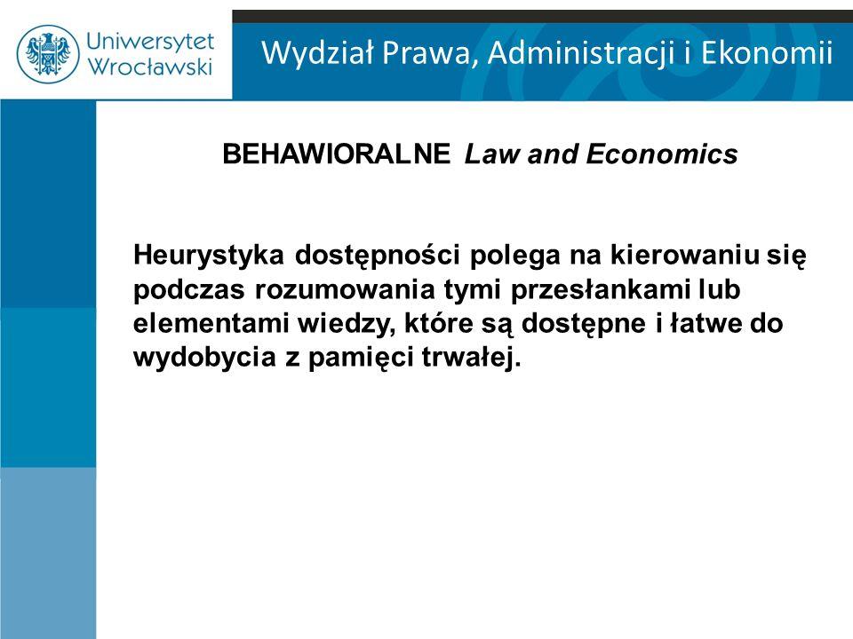 Wydział Prawa, Administracji i Ekonomii Heurystyka dostępności polega na kierowaniu się podczas rozumowania tymi przesłankami lub elementami wiedzy, k