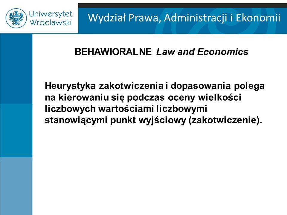 Wydział Prawa, Administracji i Ekonomii Heurystyka zakotwiczenia i dopasowania polega na kierowaniu się podczas oceny wielkości liczbowych wartościami