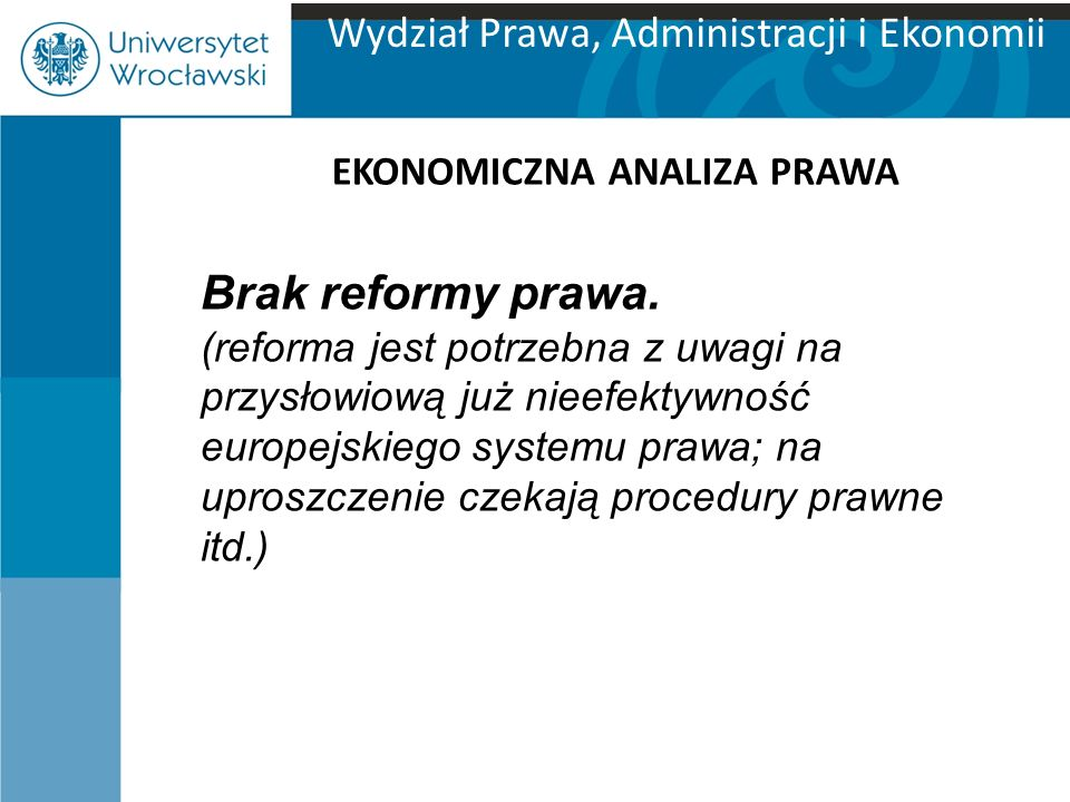 Wydział Prawa, Administracji i Ekonomii EKONOMICZNA ANALIZA PRAWA Brak reformy prawa.