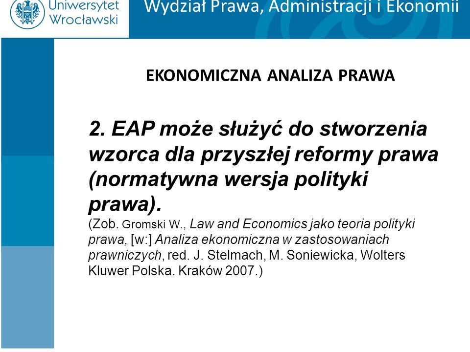 Wydział Prawa, Administracji i Ekonomii EKONOMICZNA ANALIZA PRAWA 2. EAP może służyć do stworzenia wzorca dla przyszłej reformy prawa (normatywna wers