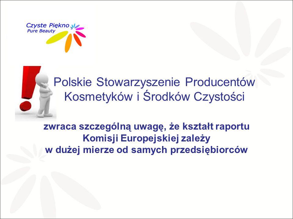 Polskie Stowarzyszenie Producentów Kosmetyków i Środków Czystości zwraca szczególną uwagę, że kształt raportu Komisji Europejskiej zależy w dużej mierze od samych przedsiębiorców