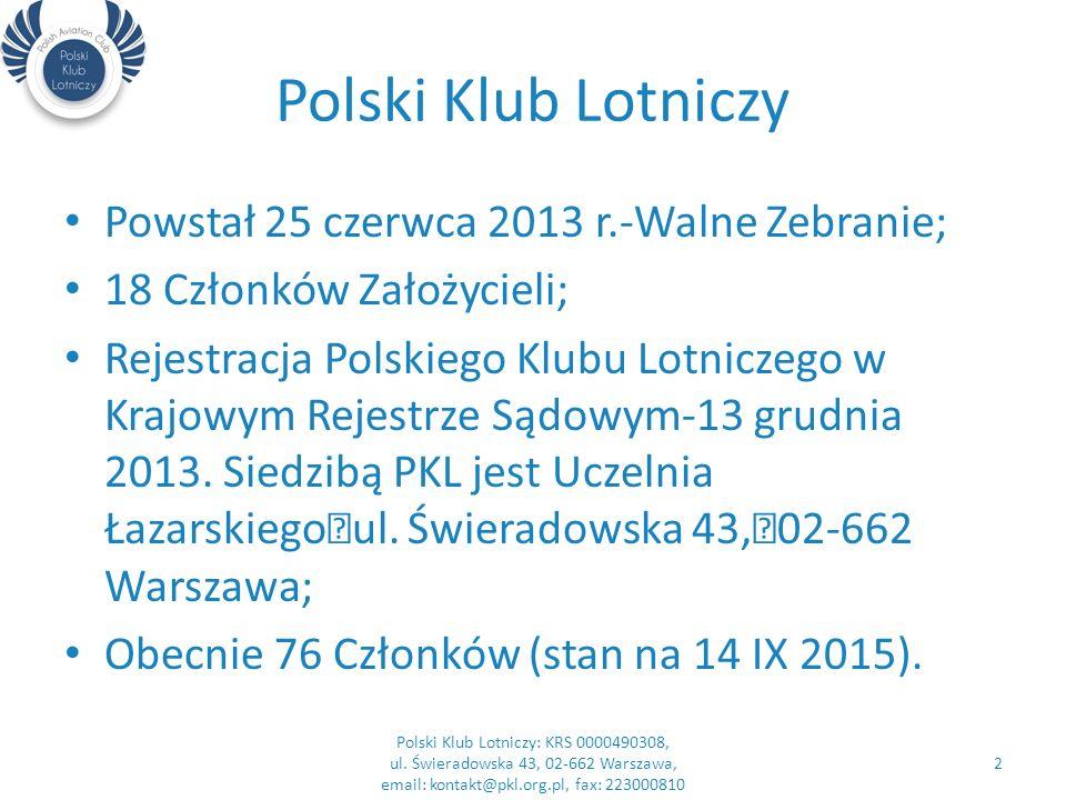 Polski Klub Lotniczy Powstał 25 czerwca 2013 r.-Walne Zebranie; 18 Członków Założycieli; Rejestracja Polskiego Klubu Lotniczego w Krajowym Rejestrze Sądowym-13 grudnia 2013.
