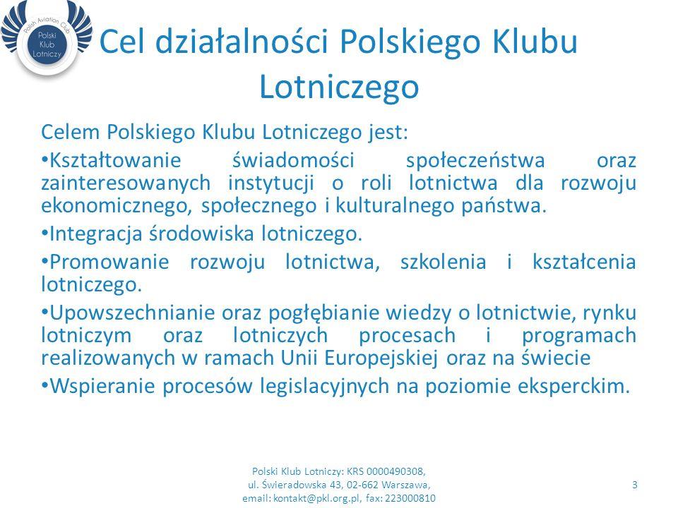 Cel działalności Polskiego Klubu Lotniczego Stowarzyszenie realizuje cele, poprzez: Współpracę z szeroko pojętym środowiskiem lotniczym, instytucjami publicznymi, instytutami naukowymi i uczelniami w kraju i za granicą.