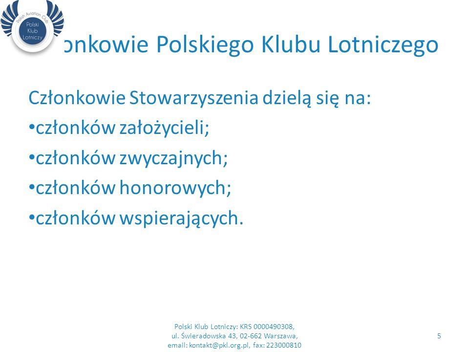 Członkowie Polskiego Klubu Lotniczego Członkowie Stowarzyszenia dzielą się na: członków założycieli; członków zwyczajnych; członków honorowych; członków wspierających.