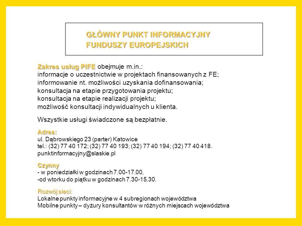 GŁÓWNY PUNKT INFORMACYJNY FUNDUSZY EUROPEJSKICH FUNDUSZY EUROPEJSKICH Zakres usług PIFE Zakres usług PIFE obejmuje m.in.: informacje o uczestnictwie w projektach finansowanych z FE; informowanie nt.