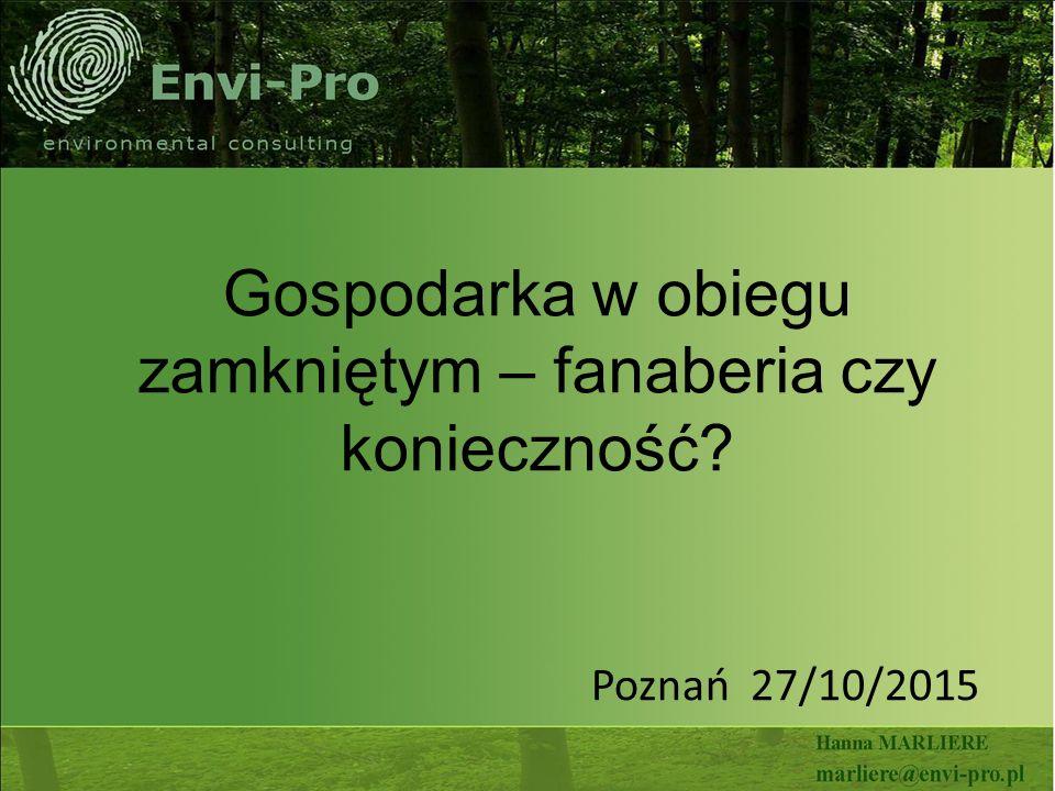 Gospodarka w obiegu zamkniętym – fanaberia czy konieczność? Poznań 27/10/2015