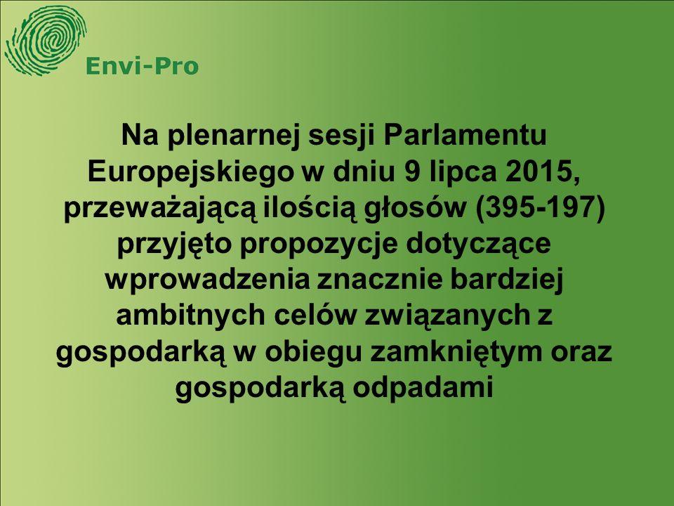 Na plenarnej sesji Parlamentu Europejskiego w dniu 9 lipca 2015, przeważającą ilością głosów (395-197) przyjęto propozycje dotyczące wprowadzenia znacznie bardziej ambitnych celów związanych z gospodarką w obiegu zamkniętym oraz gospodarką odpadami