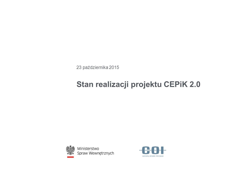 CEPiK 2.0 – harmonogram Zakończenie migracji danychdo 03.01.2016 Uruchomienie nowych interfejsów i aplikacji02-03.01.2016 Wdrożenie CEPiK 2.0do 04.01.2016