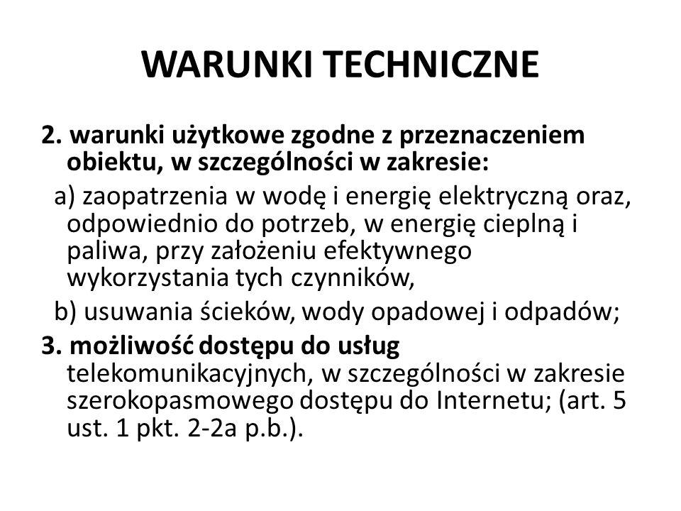 WARUNKI TECHNICZNE 2. warunki użytkowe zgodne z przeznaczeniem obiektu, w szczególności w zakresie: a) zaopatrzenia w wodę i energię elektryczną oraz,