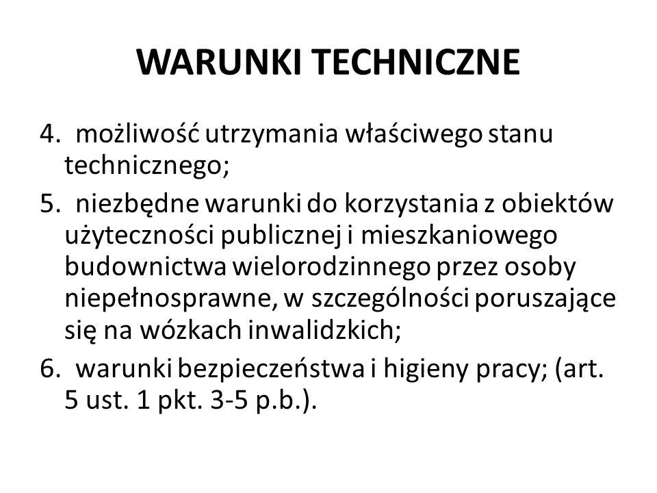 WARUNKI TECHNICZNE 4. możliwość utrzymania właściwego stanu technicznego; 5. niezbędne warunki do korzystania z obiektów użyteczności publicznej i mie