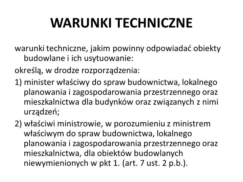 WARUNKI TECHNICZNE warunki techniczne, jakim powinny odpowiadać obiekty budowlane i ich usytuowanie: określą, w drodze rozporządzenia: 1) minister wła