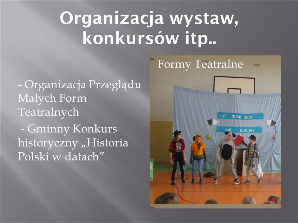 """- Organizacja Przeglądu Małych Form Teatralnych - Gminny Konkurs historyczny """"Historia Polski w datach Organizacja wystaw, konkursów itp.."""