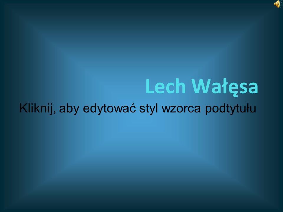 Kliknij, aby edytować styl wzorca podtytułu Lech Wałęsa