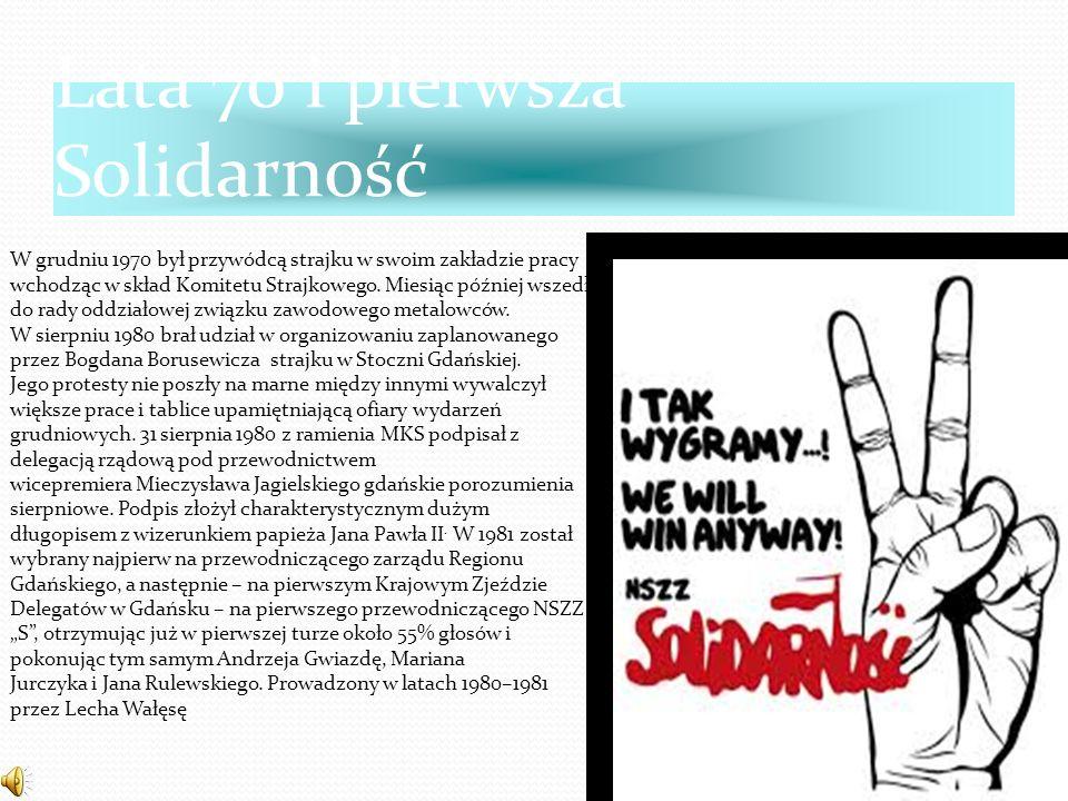 Lata 70 i pierwsza Solidarność W grudniu 1970 był przywódcą strajku w swoim zakładzie pracy wchodząc w skład Komitetu Strajkowego. Miesiąc później wsz