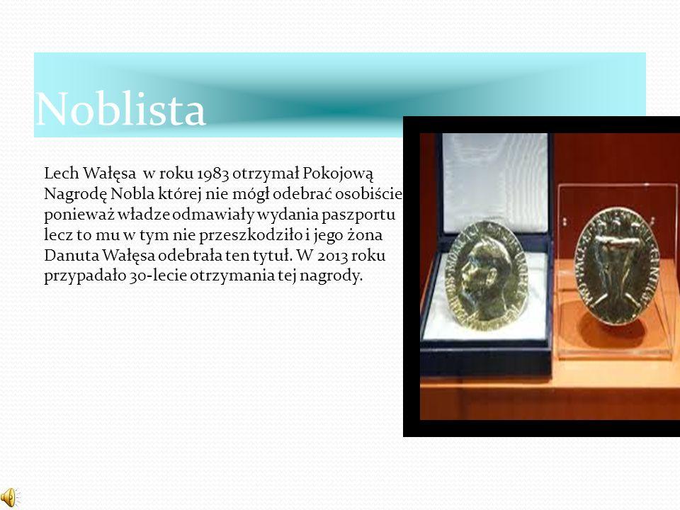 Noblista Lech Wałęsa w roku 1983 otrzymał Pokojową Nagrodę Nobla której nie mógł odebrać osobiście ponieważ władze odmawiały wydania paszportu lecz to