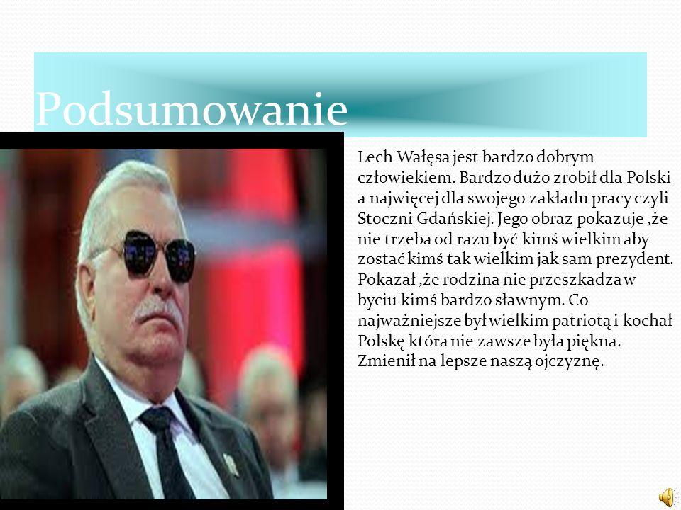 Podsumowanie Lech Wałęsa jest bardzo dobrym człowiekiem. Bardzo dużo zrobił dla Polski a najwięcej dla swojego zakładu pracy czyli Stoczni Gdańskiej.