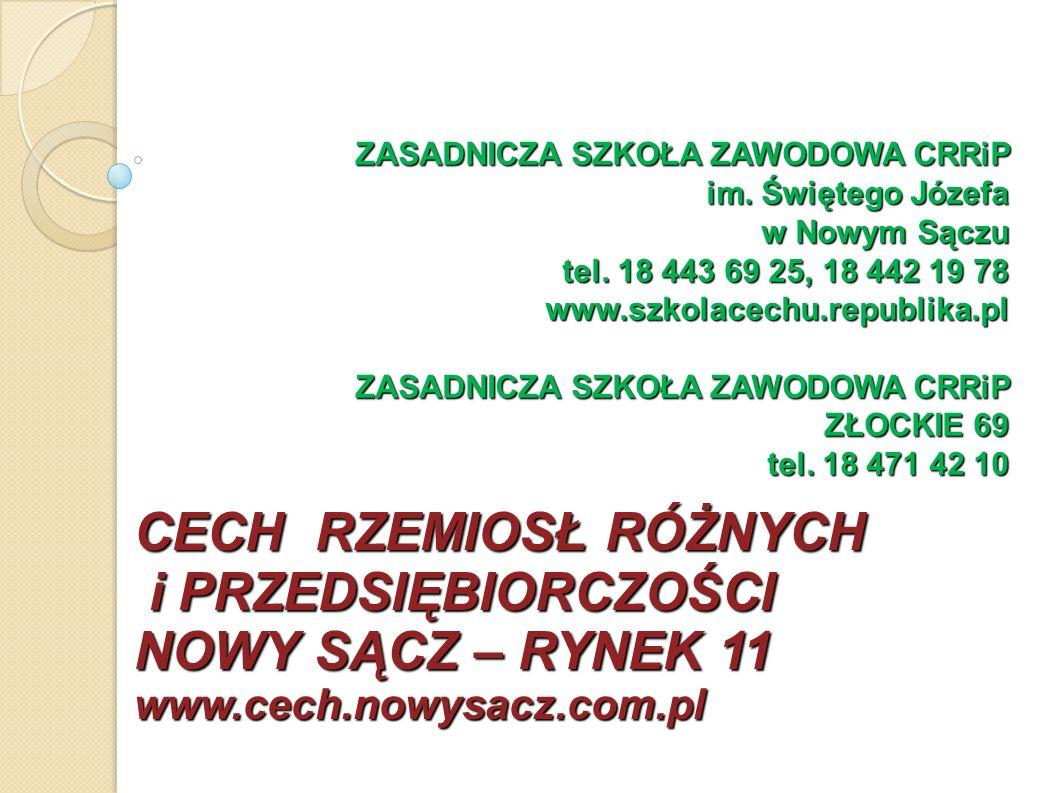 CECH RZEMIOSŁ RÓŻNYCH i PRZEDSIĘBIORCZOŚCI NOWY SĄCZ – RYNEK 11 www.cech.nowysacz.com.pl ZASADNICZA SZKOŁA ZAWODOWA CRRiP im. Świętego Józefa w Nowym