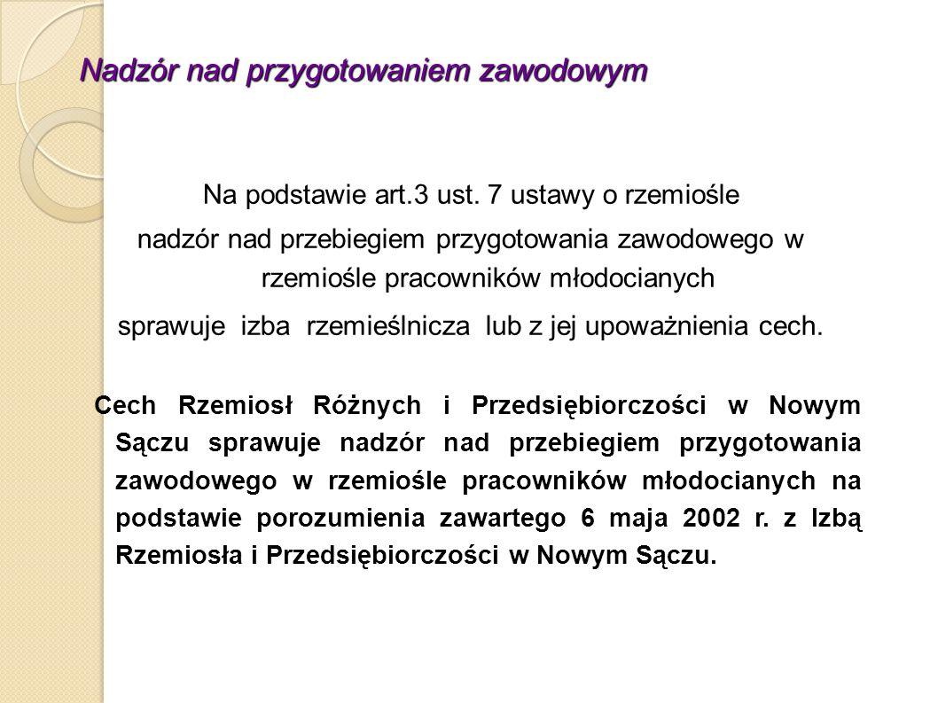 Nadzór nad przygotowaniem zawodowym Na podstawie art.3 ust. 7 ustawy o rzemiośle nadzór nad przebiegiem przygotowania zawodowego w rzemiośle pracownik