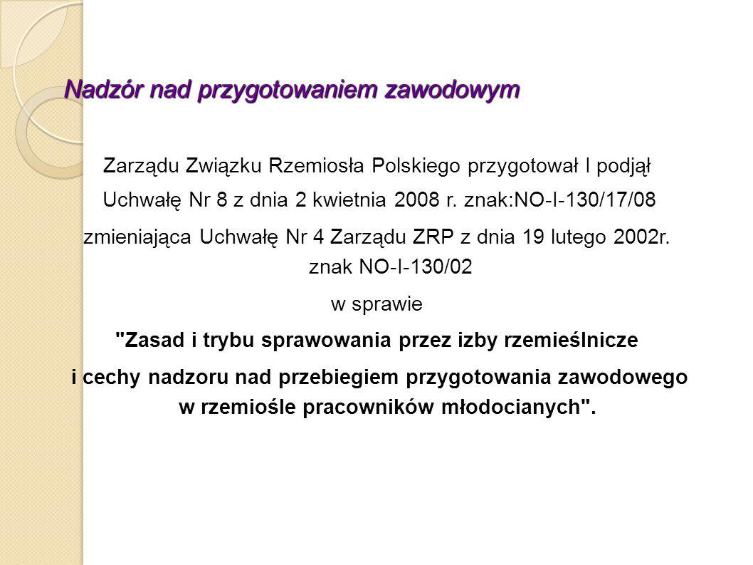 Nadzór nad przygotowaniem zawodowym Zarządu Związku Rzemiosła Polskiego przygotował I podjął Uchwałę Nr 8 z dnia 2 kwietnia 2008 r. znak:NO-I-130/17/0