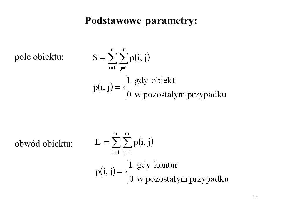 14 Podstawowe parametry: pole obiektu: obwód obiektu: