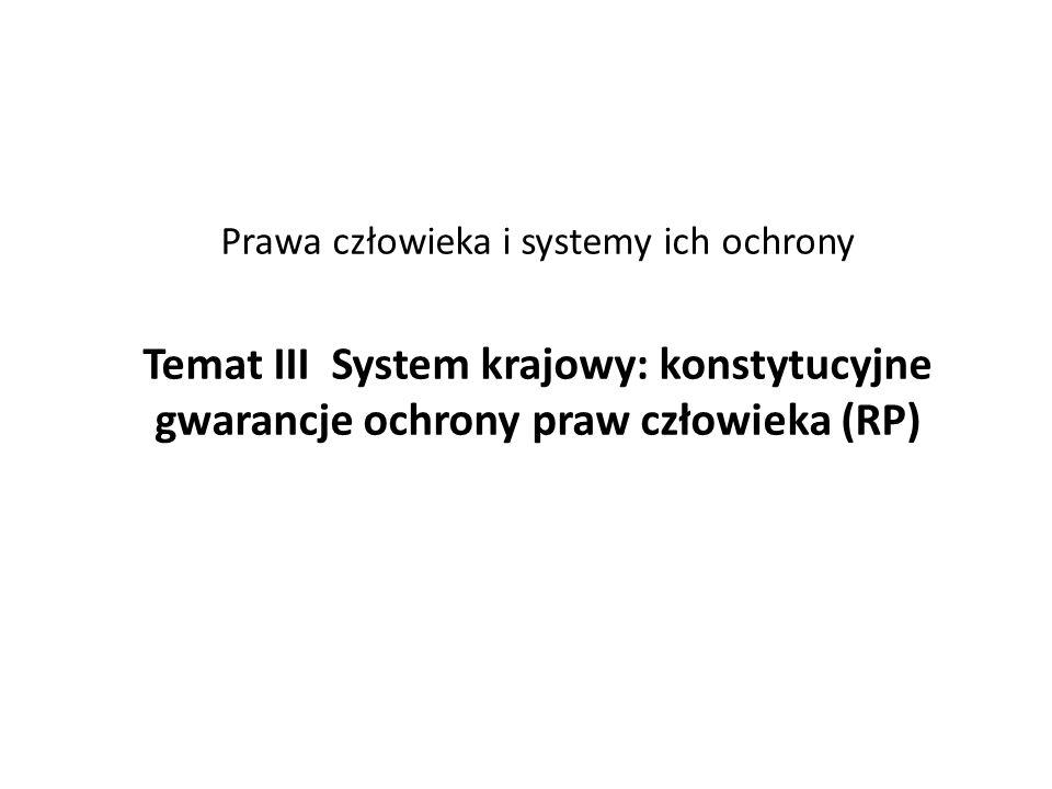 Prawa człowieka i systemy ich ochrony Temat III System krajowy: konstytucyjne gwarancje ochrony praw człowieka (RP)