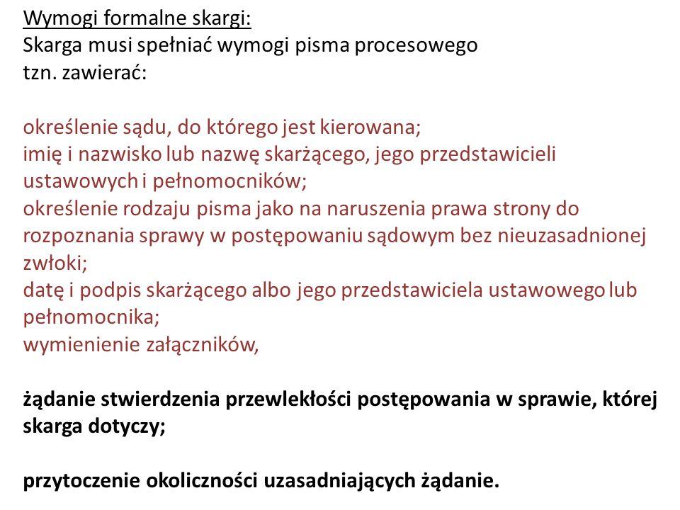 Wymogi formalne skargi: Skarga musi spełniać wymogi pisma procesowego tzn. zawierać: określenie sądu, do którego jest kierowana; imię i nazwisko lub n