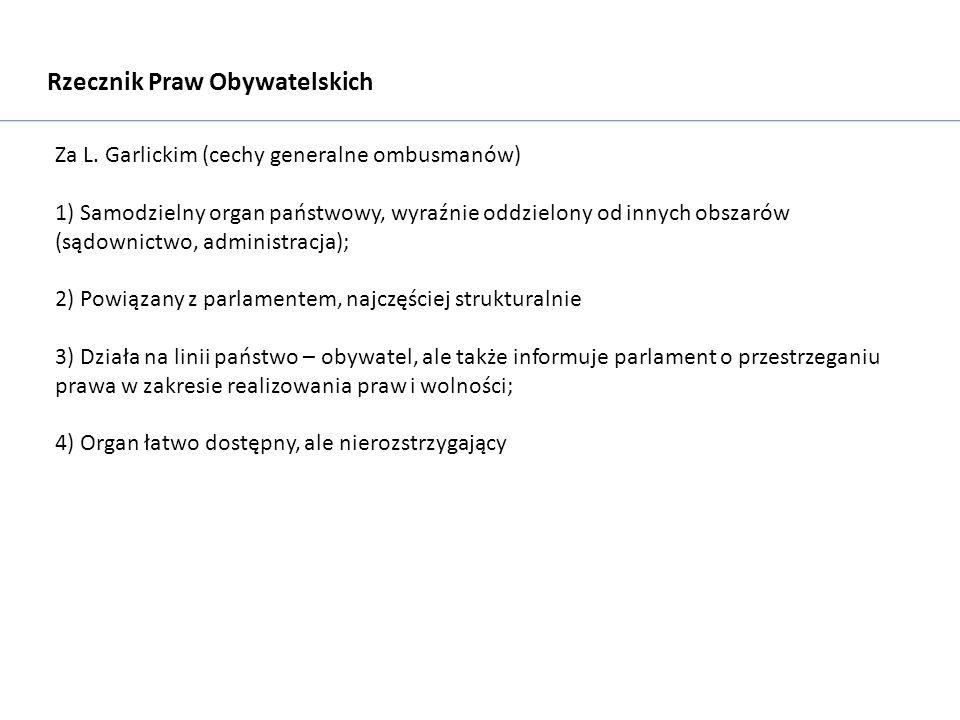 Rzecznik Praw Obywatelskich Za L. Garlickim (cechy generalne ombusmanów) 1) Samodzielny organ państwowy, wyraźnie oddzielony od innych obszarów (sądow