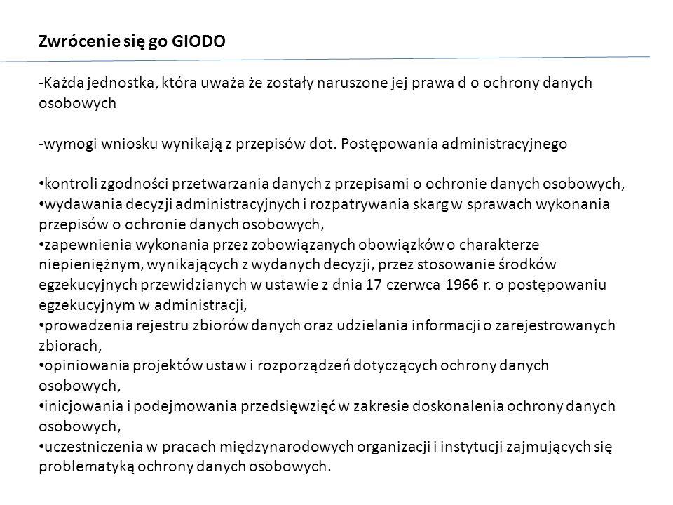 Zwrócenie się go GIODO -Każda jednostka, która uważa że zostały naruszone jej prawa d o ochrony danych osobowych -wymogi wniosku wynikają z przepisów dot.