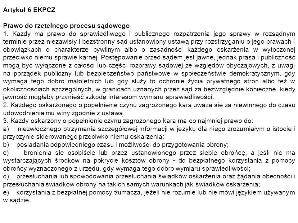 Artykuł 6 EKPCZ Prawo do rzetelnego procesu sądowego 1. Każdy ma prawo do sprawiedliwego i publicznego rozpatrzenia jego sprawy w rozsądnym terminie p
