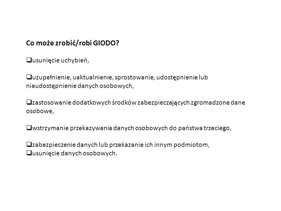 Co może zrobić/robi GIODO?  usunięcie uchybień,  uzupełnienie, uaktualnienie, sprostowanie, udostępnienie lub nieudostępnienie danych osobowych,  z