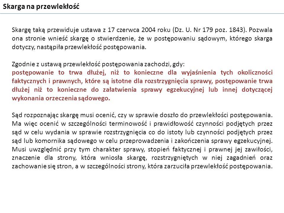 Skargę taką przewiduje ustawa z 17 czerwca 2004 roku (Dz. U. Nr 179 poz. 1843). Pozwala ona stronie wnieść skargę o stwierdzenie, że w postępowaniu są