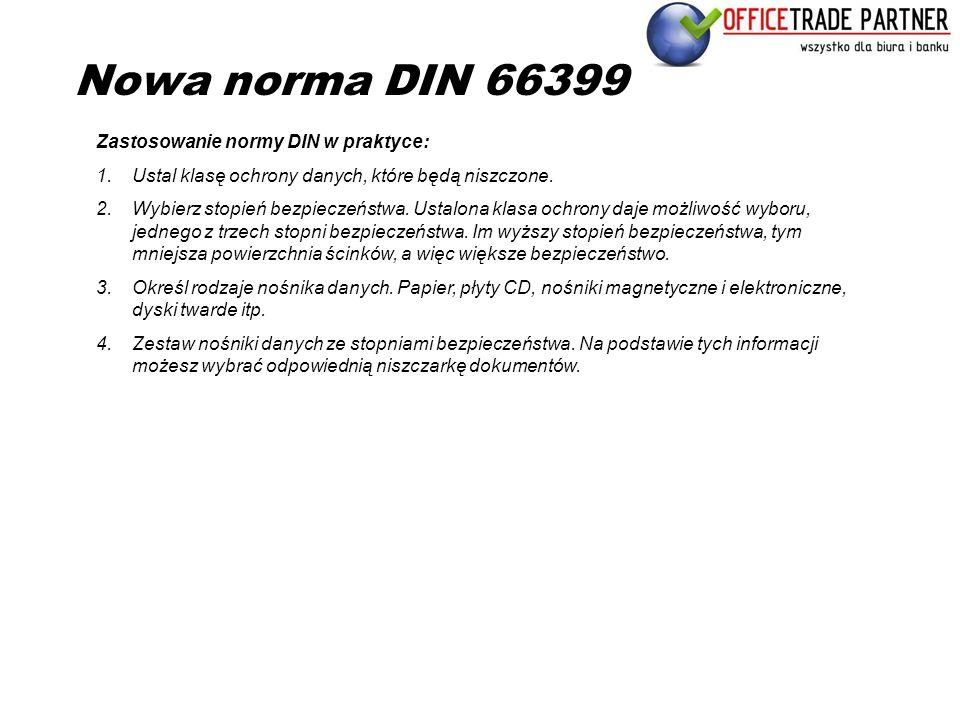 Nowa norma DIN 66399 Zastosowanie normy DIN w praktyce: 1.Ustal klasę ochrony danych, które będą niszczone. 2.Wybierz stopień bezpieczeństwa. Ustalona