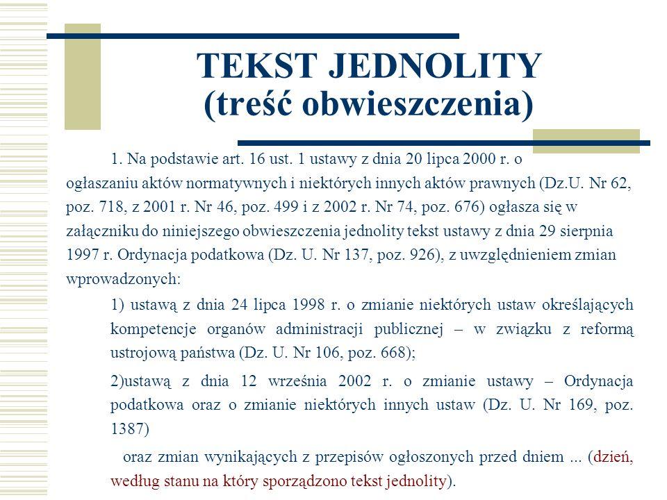 TEKST JEDNOLITY (treść obwieszczenia) W obwieszczeniu zamieszcza się także treść tych przepisów zawartych w ustawach zmieniających, których nie zamieszcza się w tekście jednolitym, jako niezmieniających tekstu ustawy, której tekst jednolity jest ogłaszany.