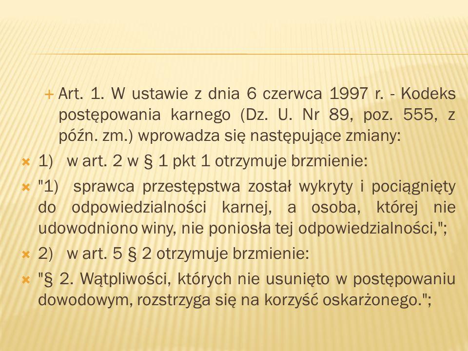  Art. 1. W ustawie z dnia 6 czerwca 1997 r. - Kodeks postępowania karnego (Dz. U. Nr 89, poz. 555, z późn. zm.) wprowadza się następujące zmiany:  1