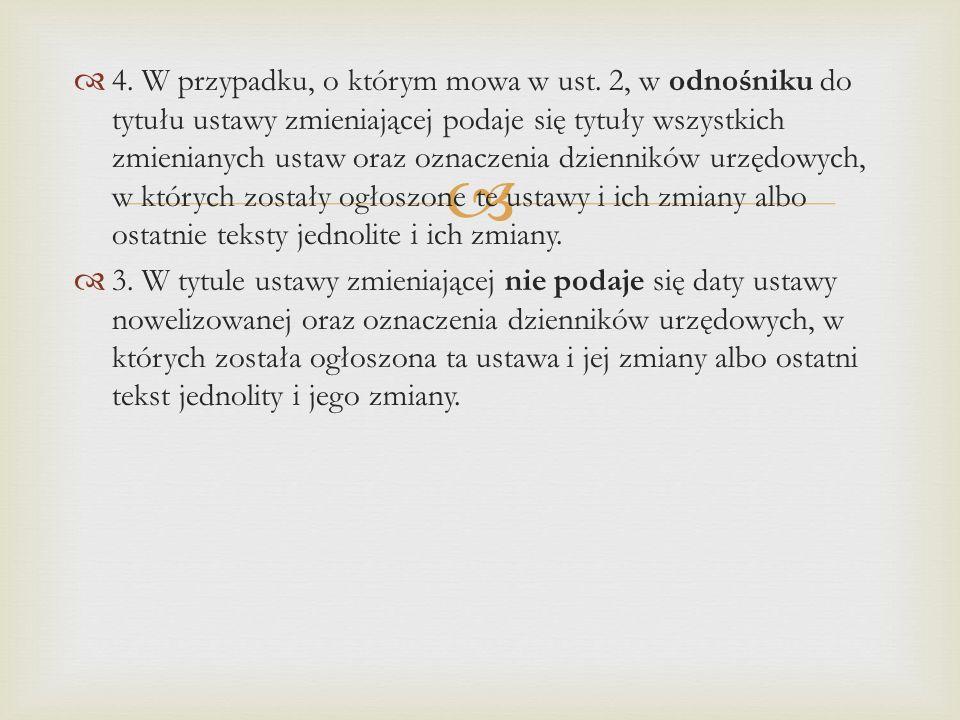   4. W przypadku, o którym mowa w ust. 2, w odnośniku do tytułu ustawy zmieniającej podaje się tytuły wszystkich zmienianych ustaw oraz oznaczenia d