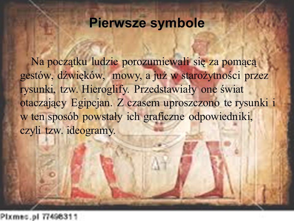 Pierwsze symbole Na początku ludzie porozumiewali się za pomącą gestów, dźwięków, mowy, a już w starożytności przez rysunki, tzw.