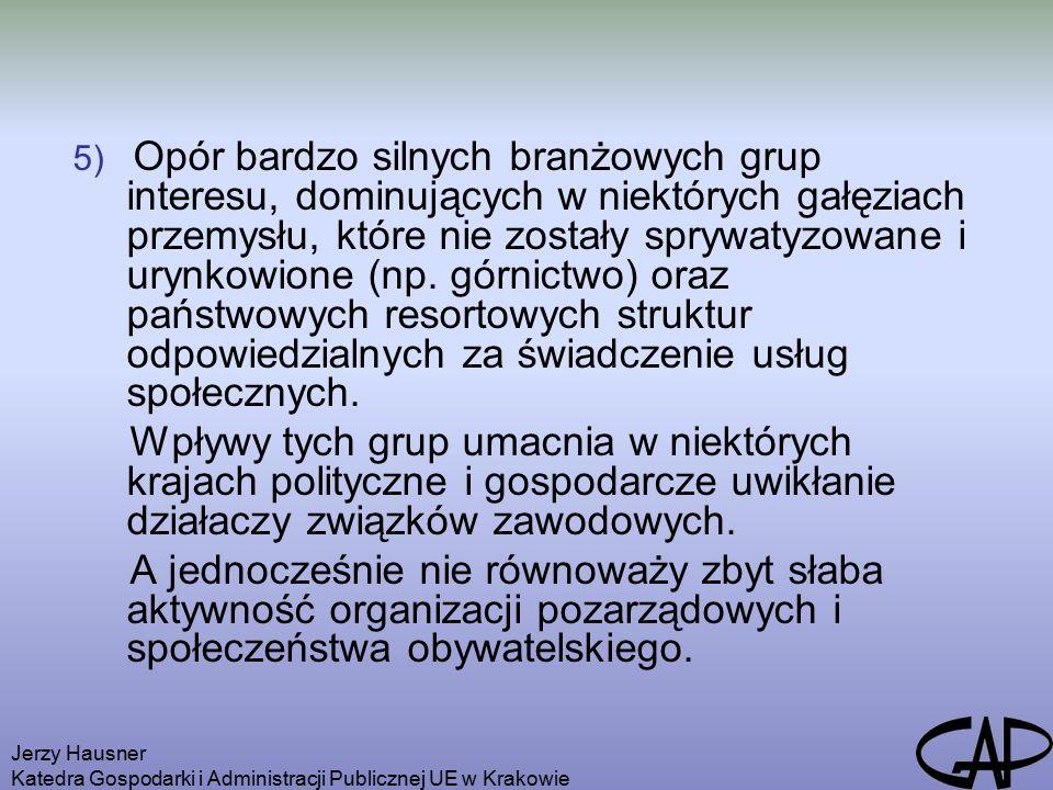 Jerzy Hausner Katedra Gospodarki i Administracji Publicznej UE w Krakowie 5) Opór bardzo silnych branżowych grup interesu, dominujących w niektórych gałęziach przemysłu, które nie zostały sprywatyzowane i urynkowione (np.
