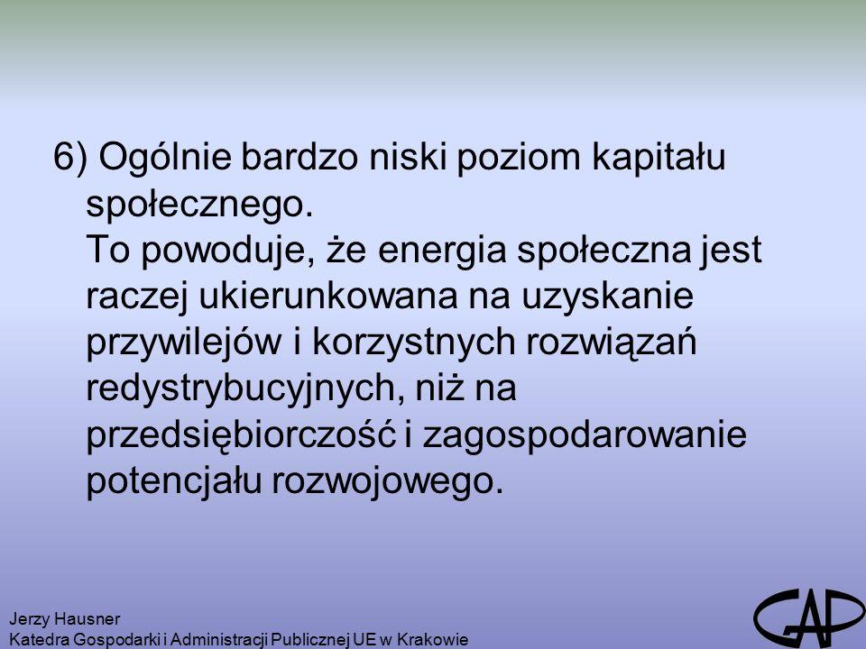 Jerzy Hausner Katedra Gospodarki i Administracji Publicznej UE w Krakowie 6) Ogólnie bardzo niski poziom kapitału społecznego.
