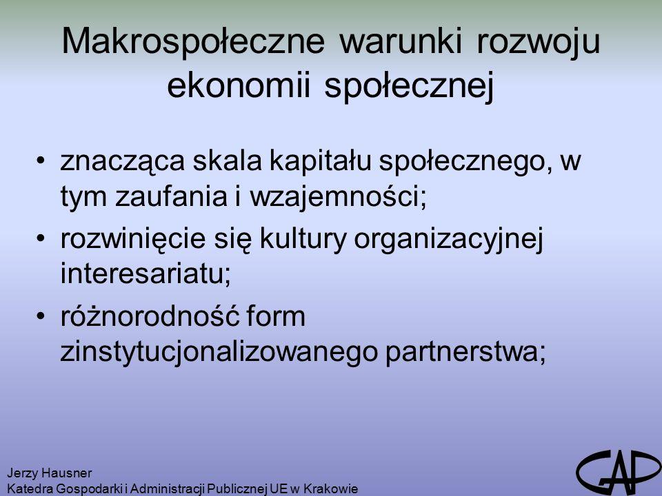 Jerzy Hausner Katedra Gospodarki i Administracji Publicznej UE w Krakowie Makrospołeczne warunki rozwoju ekonomii społecznej znacząca skala kapitału społecznego, w tym zaufania i wzajemności; rozwinięcie się kultury organizacyjnej interesariatu; różnorodność form zinstytucjonalizowanego partnerstwa;
