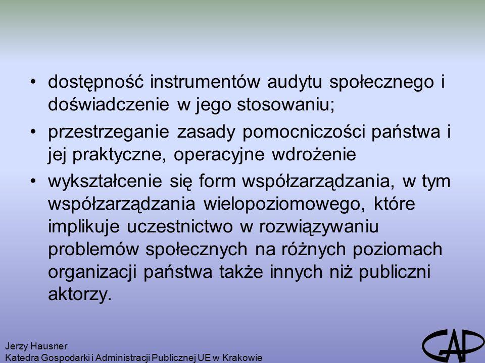 Jerzy Hausner Katedra Gospodarki i Administracji Publicznej UE w Krakowie dostępność instrumentów audytu społecznego i doświadczenie w jego stosowaniu; przestrzeganie zasady pomocniczości państwa i jej praktyczne, operacyjne wdrożenie wykształcenie się form współzarządzania, w tym współzarządzania wielopoziomowego, które implikuje uczestnictwo w rozwiązywaniu problemów społecznych na różnych poziomach organizacji państwa także innych niż publiczni aktorzy.