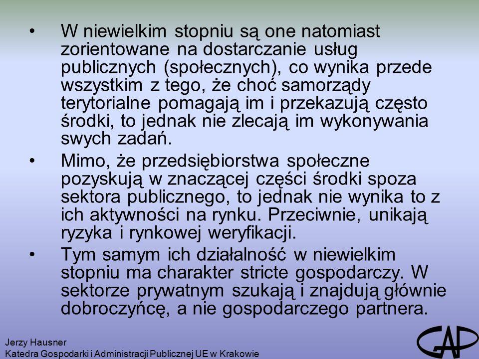 Jerzy Hausner Katedra Gospodarki i Administracji Publicznej UE w Krakowie W niewielkim stopniu są one natomiast zorientowane na dostarczanie usług publicznych (społecznych), co wynika przede wszystkim z tego, że choć samorządy terytorialne pomagają im i przekazują często środki, to jednak nie zlecają im wykonywania swych zadań.