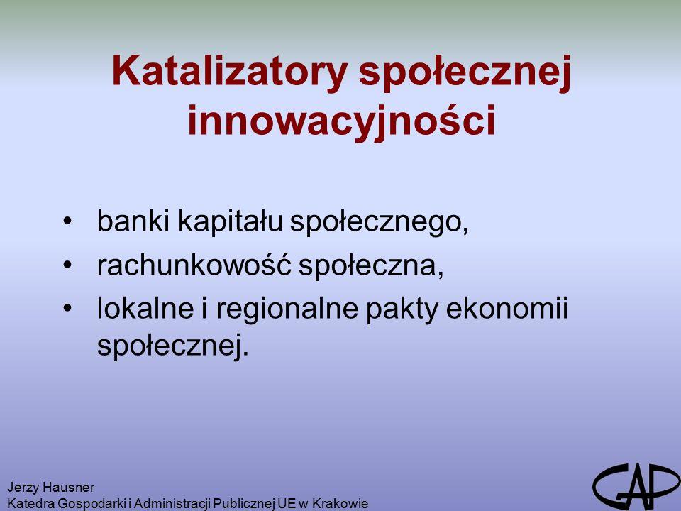 Jerzy Hausner Katedra Gospodarki i Administracji Publicznej UE w Krakowie Występowanie tych czynników tworzy odpowiednią przestrzeń dla rozwijania się ekonomii społecznej, w tym społecznej przedsiębiorczości.