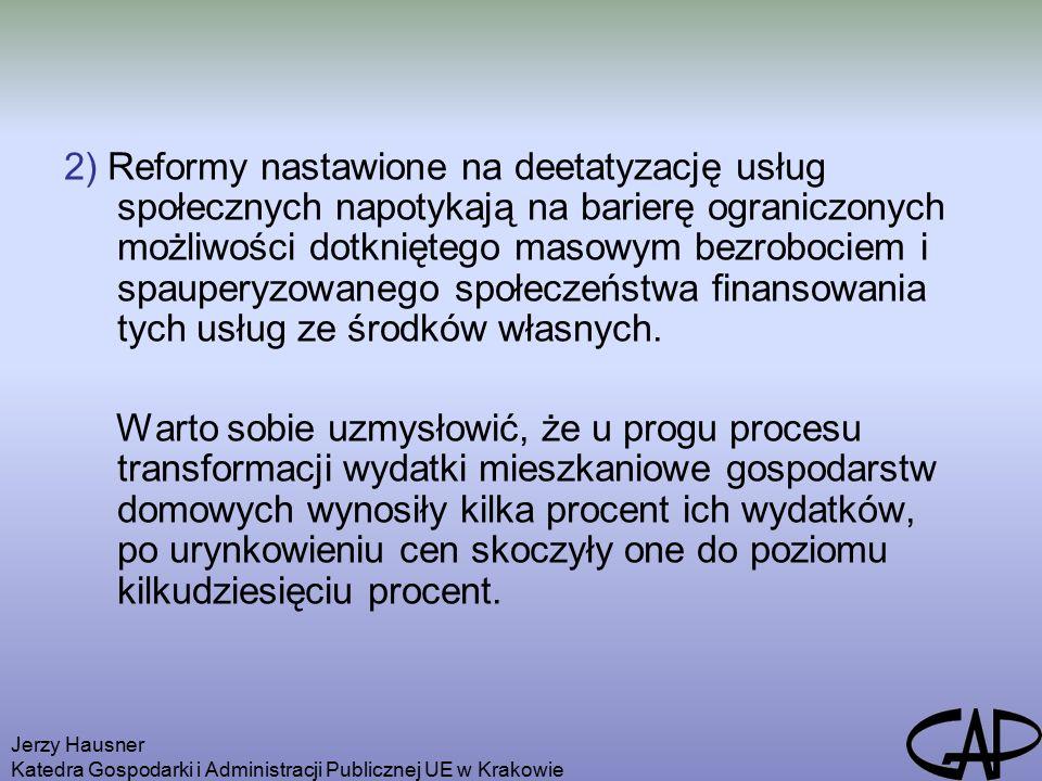 Jerzy Hausner Katedra Gospodarki i Administracji Publicznej UE w Krakowie 2) Reformy nastawione na deetatyzację usług społecznych napotykają na barierę ograniczonych możliwości dotkniętego masowym bezrobociem i spauperyzowanego społeczeństwa finansowania tych usług ze środków własnych.