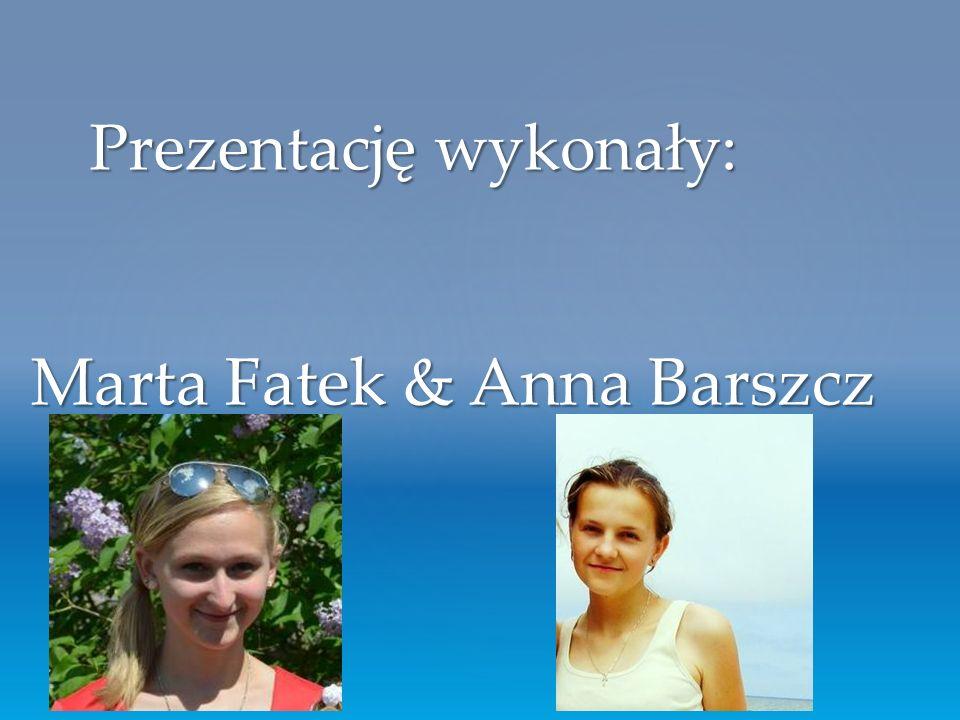 Marta Fatek & Anna Barszcz Prezentację wykonały: