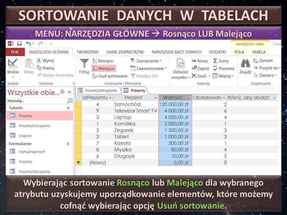 SORTOWANIE DANYCH W TABELACH Możemy wybrać większą ilość kolumn, jeśli chcemy dane posortować względem nich.
