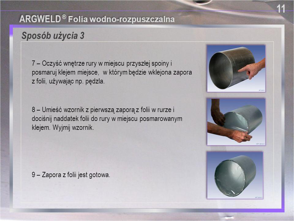 Sposób użycia 3 11 9 – Zapora z folii jest gotowa. 8 – Umieść wzornik z pierwszą zaporą z folii w rurze i dociśnij naddatek folii do rury w miejscu po