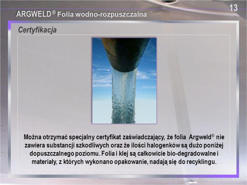 13 Certyfikacja Można otrzymać specjalny certyfikat zaświadczający, że folia Argweld ® nie zawiera substancji szkodliwych oraz że ilości halogenków są