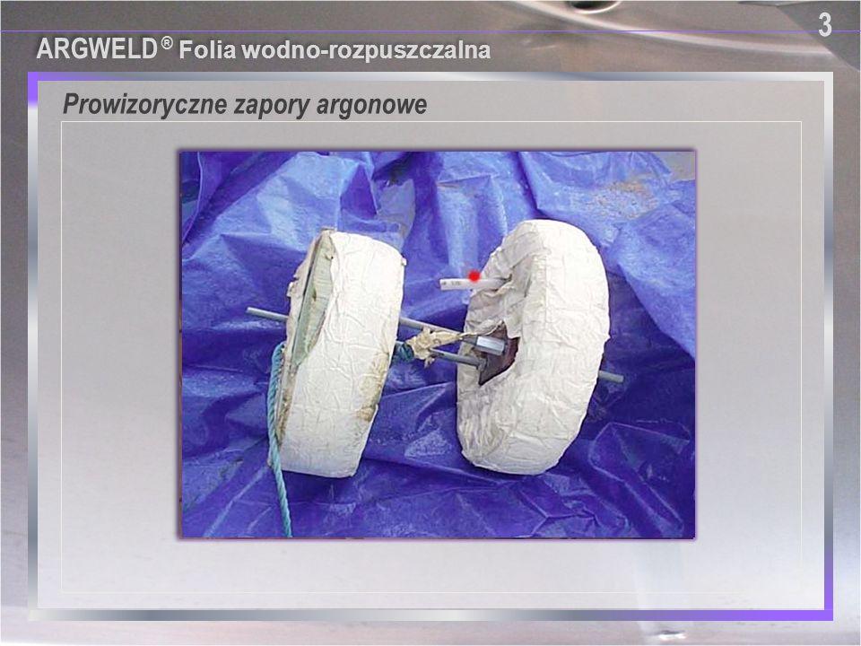 Prowizoryczne zapory argonowe 3 3 ARGWELD ® Folia wodno-rozpuszczalna