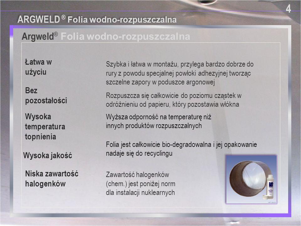 Argweld ® Folia wodno-rozpuszczalna 4 4 Łatwa w użyciu Niska zawartość halogenków Wysoka temperatura topnienia Wysoka jakość Bez pozostałości Szybka i